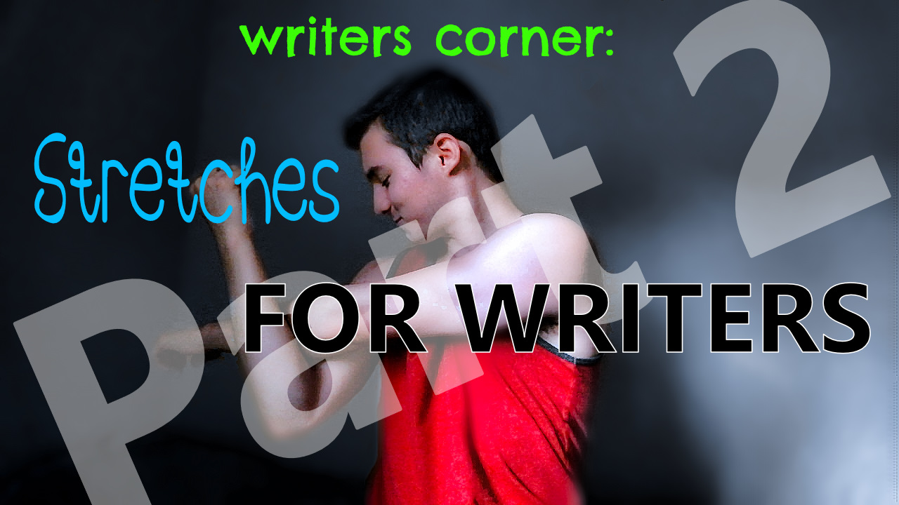 part 2 of stretches for writers