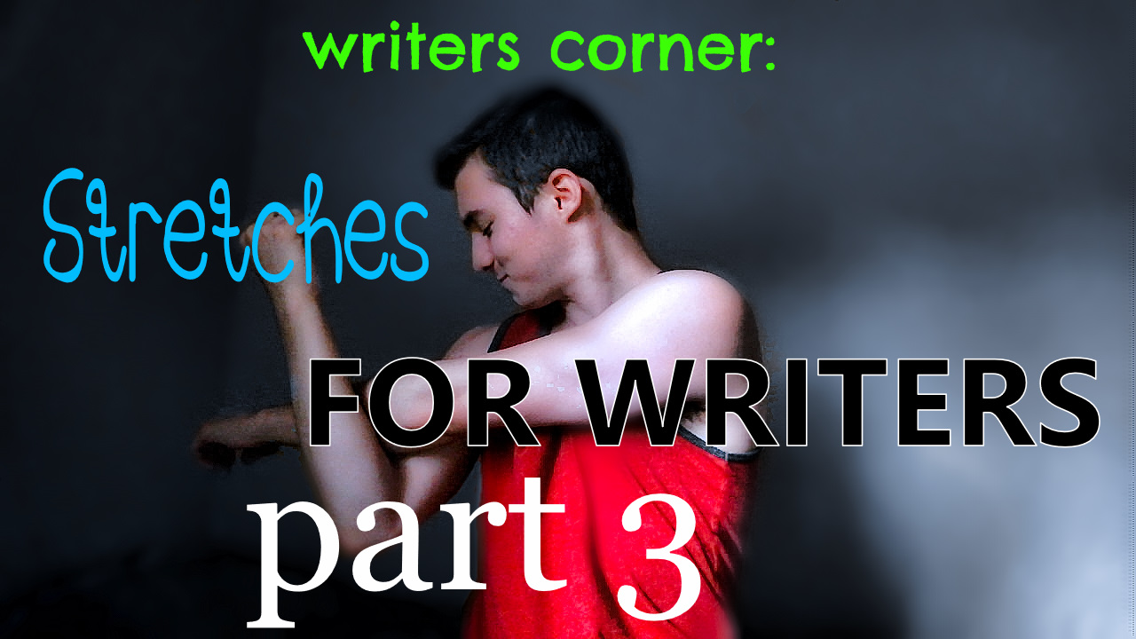 part 3 of stretches for writers